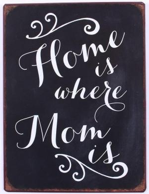 La finesse Plechová ceduľa Home is where mom is