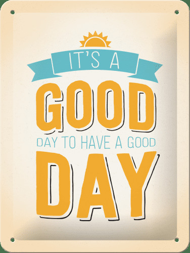 Postershop Postershop Plechová ceduľa - It's a Good Day to Have a Good Day